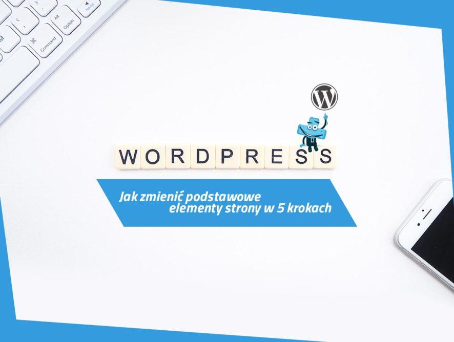 Jak zmienić podstawowe elementy strony naWordPressie w5 krokach?