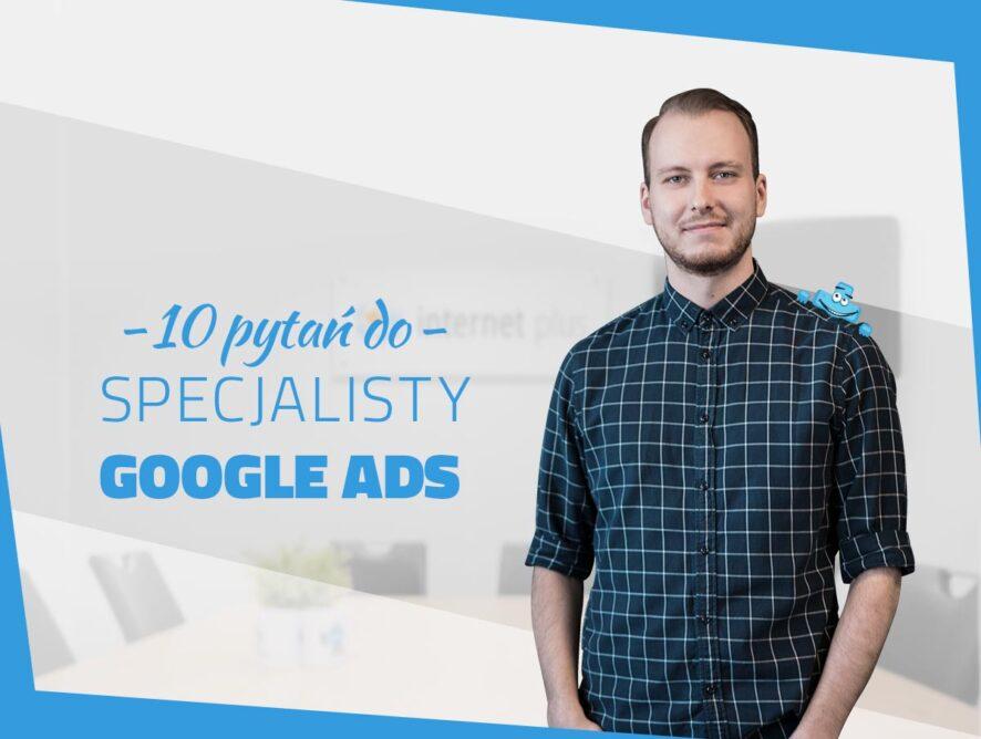 10 pytań dospecjalisty Google Ads – wywiad
