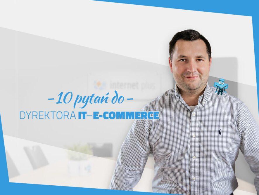 10 pytań do Dyrektora IT – E-commerce