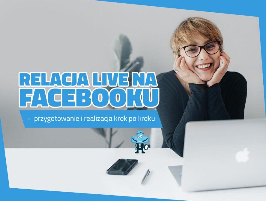 Relacja live naFacebooku – przygotowanie irealizacja krok pokroku
