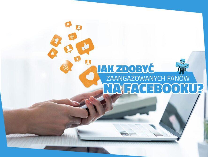 Jak zdobyć zaangażowanych fanów naFacebooku?