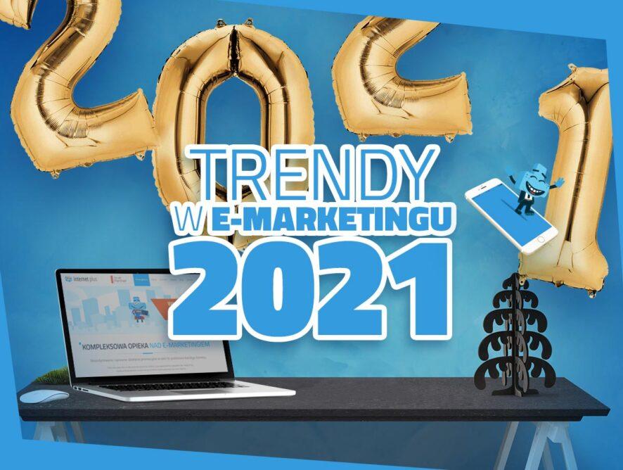 Trendy marketingowe na2021 – jak zmieni się e-marketing wnadchodzącym roku?