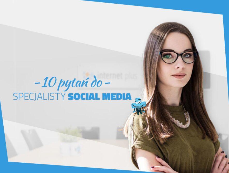 10 pytań dospecjalisty ds.social media - wywiad
