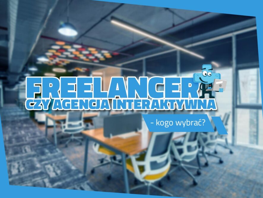 Freelancer czyagencja interaktywna – kogo wybrać?