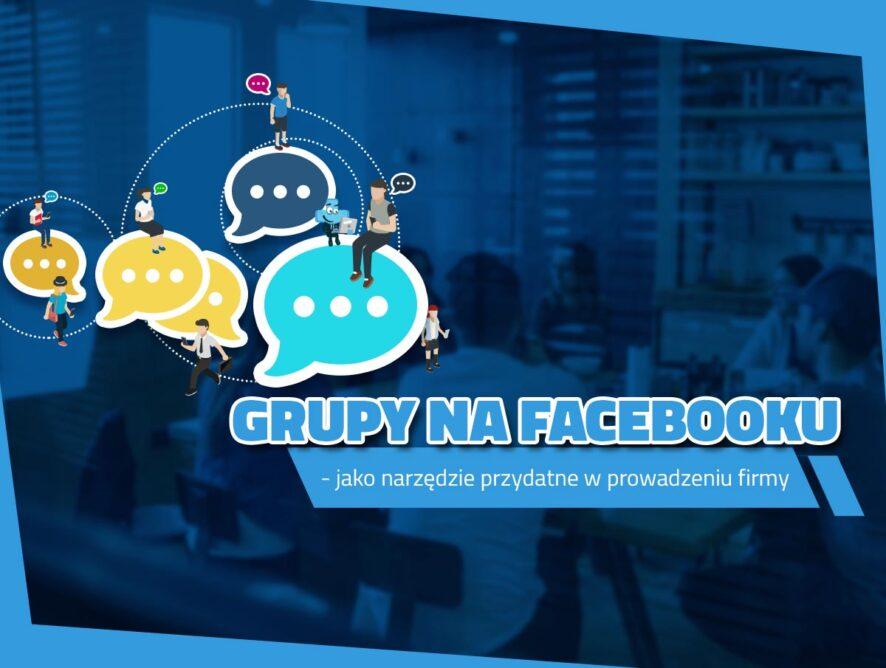Grupy naFacebooku jako narzędzie przydatne wprowadzeniu firmy