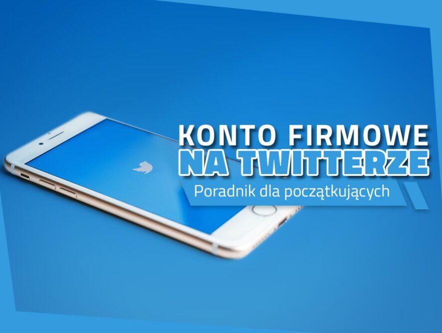Konto firmowe naTwitterze – poradnik dla początkujących