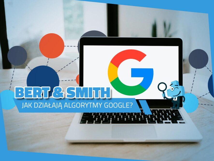 BERT & SMITH – jak działają algorytmy Google?